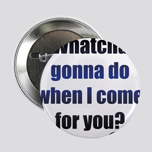 "Whatcha gonna do? 2.25"" Button"