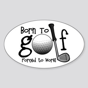Born to Golf, Forced to Work Sticker