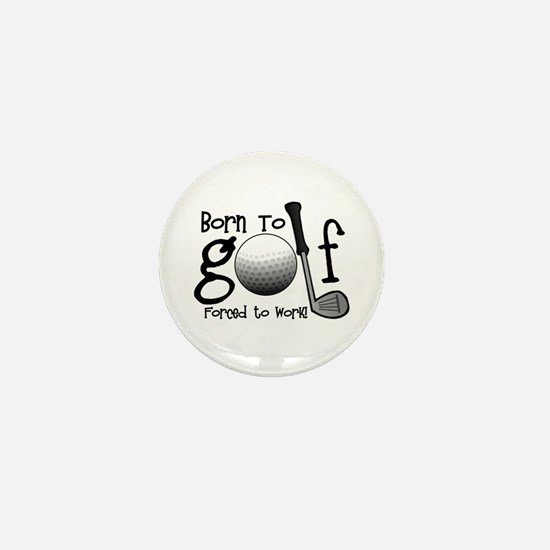 Born to Golf, Forced to Work Mini Button (10 pack)