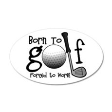 Born to Golf, Forced to Work Wall Decal