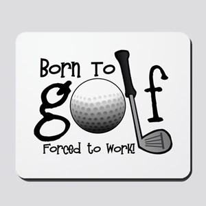 Born to Golf, Forced to Work Mousepad