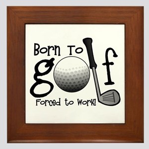 Born to Golf, Forced to Work Framed Tile