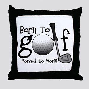 Born to Golf, Forced to Work Throw Pillow