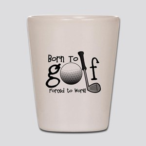 Born to Golf, Forced to Work Shot Glass