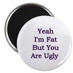 Yeah I'm fat but your ugly Magnet