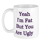 Yeah I'm fat but your ugly Mug