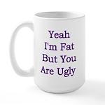 Yeah I'm fat but your ugly Large Mug