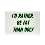 I'd rather be fat than ugly Rectangle Magnet (100