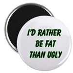 I'd rather be fat than ugly Magnet