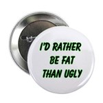 I'd rather be fat than ugly 2.25