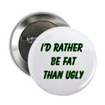 I'd rather be fat than ugly Button