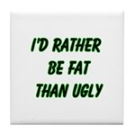 I'd rather be fat than ugly Tile Coaster