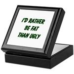 I'd rather be fat than ugly Keepsake Box