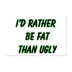 I'd rather be fat than ugly  Mini Poster Print