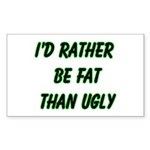 I'd rather be fat than ugly Rectangle Sticker