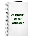 I'd rather be fat than ugly Journal