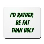 I'd rather be fat than ugly Mousepad