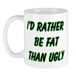 I'd rather be fat than ugly Mug