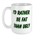I'd rather be fat than ugly Large Mug
