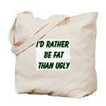 I'd rather be fat than ugly  Tote Bag