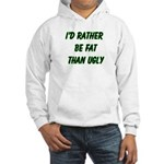 I'd rather be fat than ugly Hooded Sweatshirt