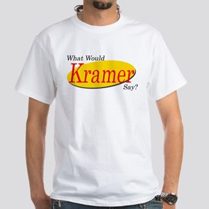 What Would Kramer Say? White T-Shirt