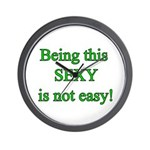 Being this sexy is not easy Wall Clock