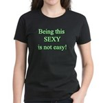 Being this sexy is not easy Women's Dark T-Shirt