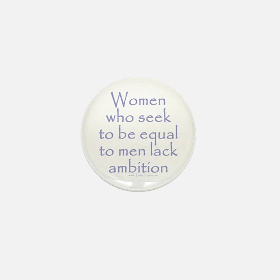 Women Who Seek To Be Equal to Mini Button