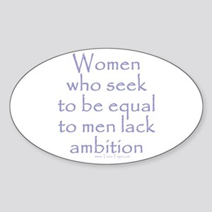 Women Who Seek To Be Equal to Oval Sticker