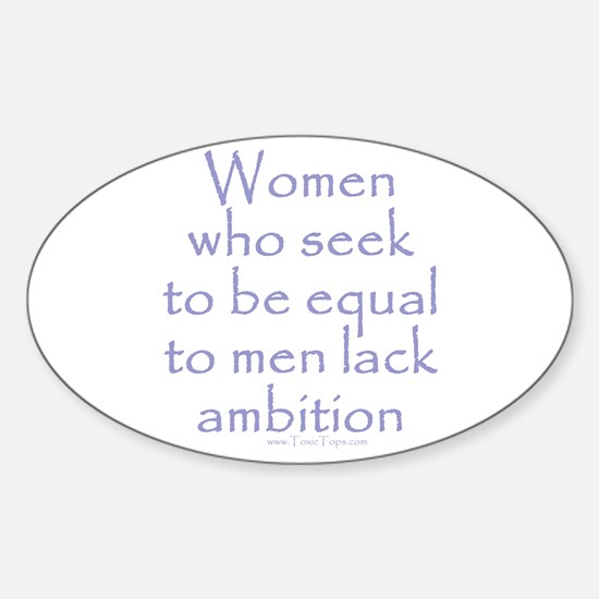Women Who Seek To Be Equal to Oval Decal