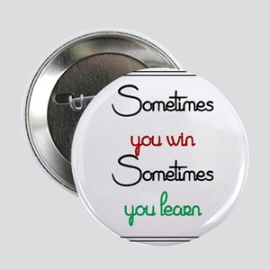 """Sometimes you win, sometimes you learn 2.25"""" Butto"""
