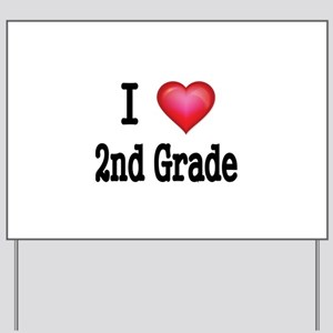 I LOVE 2ND GRADE Yard Sign