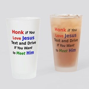 Honk if You Love Jesus Text and Drive Drinking Gla
