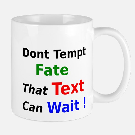 Dont Tempt Fate that Text can Wait Mug