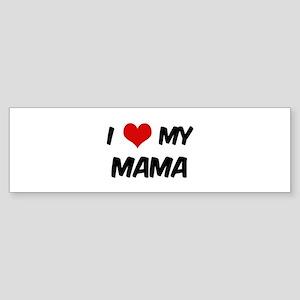 I Love My Mama Bumper Sticker