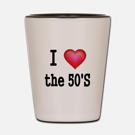 I LOVE THE 50S Shot Glass