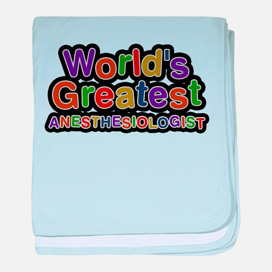 Worlds Greatest ANESTHESIOLOGIST baby blanket
