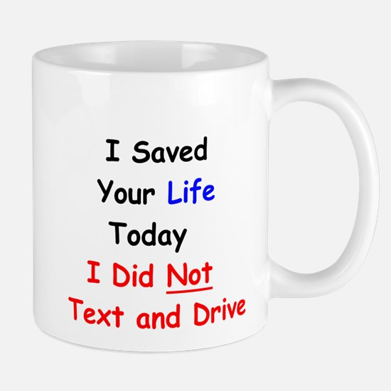 I Saved Your Life Today I Did Not Text and Drive M