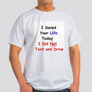 I Saved Your Life Today I Did Not Text and Drive T