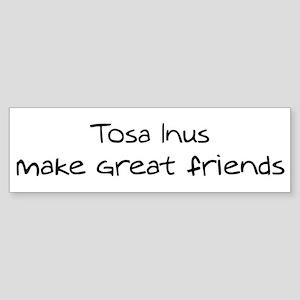 Tosa Inus make friends Bumper Sticker