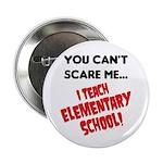 can't scare elementary school teachers Button