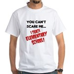 can't scare elementary school teachers White T-Shi