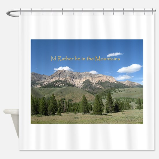 Rather be in the Mountains Shower Curtain