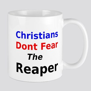 Christians Dont Fear the Reaper Mug