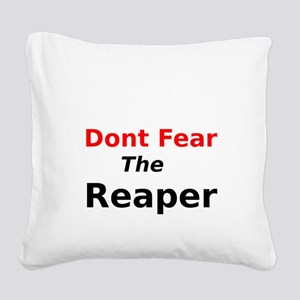 Dont Fear the Reaper Square Canvas Pillow