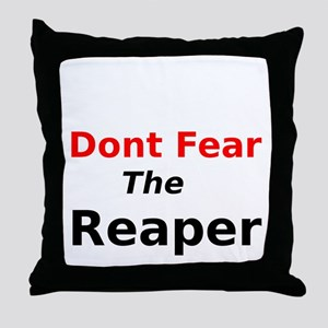 Dont Fear the Reaper Throw Pillow