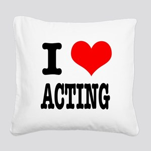 I Heart (Love) Acting Square Canvas Pillow