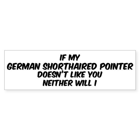 If my German Shorthaired Poin Bumper Sticker