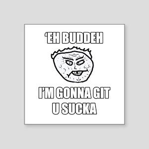 Eh Buddeh - Gonna Git Sticker